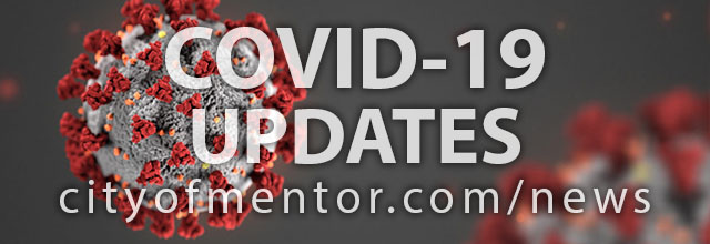COVID-19 updates from the City of Mentor at cityofmentor.com/news